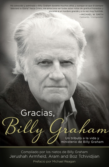 Gracias, Billy Graham - Un tributo a la vida y ministerio de Billy Graham eBook by Jerushah Armfield,Aram Tchividjian,Boz Tchividjian
