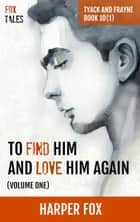 To Find Him and Love Him Again (Volume 1) ebook by Harper Fox