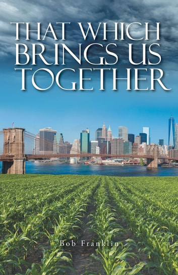 That Which Brings Us Together ebook by Bob Franklin