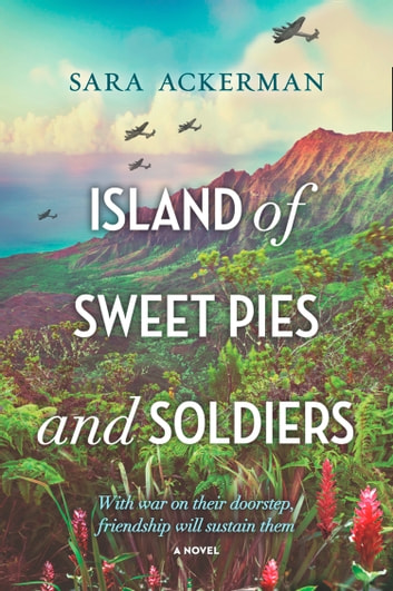 Island Of Sweet Pies And Soldiers: A powerful story of loss and love ebook by Sara Ackerman