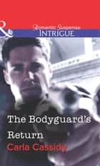 The Bodyguard's Return (Mills & Boon Intrigue) ebook by Carla Cassidy