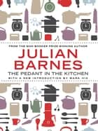 The Pedant In The Kitchen ebook by Julian Barnes