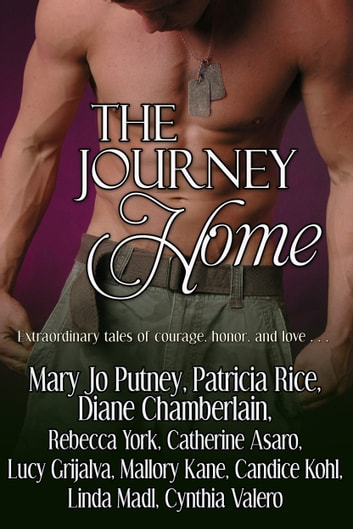 The Journey Home ebook by Mary Jo Putney,Diane Chamberlain,Catherine Asaro,Patricia Rice,Rebecca York,Cynthia Valero,Linda Madl,Lucy Grijalva,Candice Kohl,Mallory Kane