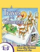 A Través de la Chimenea ebook by Kim Mitzo Thompson, Karen Mitzo Hilderbrand, R.W. Alley,...