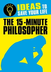 The 15-Minute Philosopher - Ideas to Save Your Life ebook by Anne Rooney
