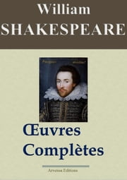 William Shakespeare : Oeuvres complètes - 53 titres - édition enrichie | Arvensa Editions ebook by William Shakespeare, François-Victor Hugo