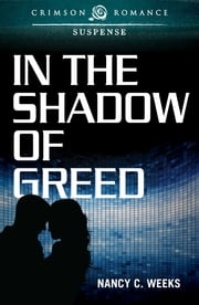 In the Shadow of Greed ebook by Nancy C. Weeks