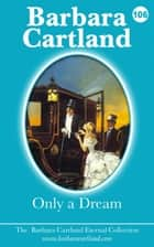 106. Only A Dream eBook by Barbara Cartland
