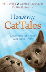 Heavenly Cat Tales - Devotions for Those Who Love Them ebook by M.R. Wells,Connie Fleishauer,Dottie Adams