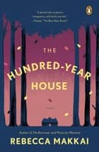 The Hundred-Year House ebook by Rebecca Makkai