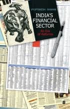 India′s Financial Sector - An Era of Reforms ebook by Vyuptakesh Sharan