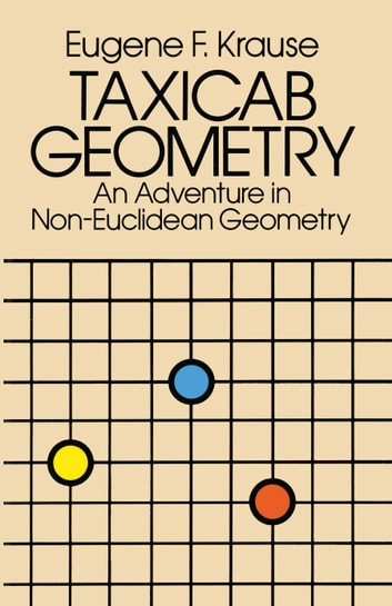 Taxicab Geometry - An Adventure in Non-Euclidean Geometry ebook by Eugene F. Krause