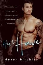 His To Have eBook by Devon Birchley