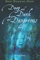 Deep and Dark and Dangerous ebook by Mary Downing Hahn