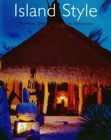 Island Style - Tropical Dream Houses in Indonesia ebook by Gillian Beal,Jacob Termansen