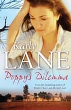 Poppy's Dilemma ebook by Karly Lane