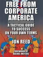Free From Corporate America: A Tactical Guide to Success on Your Own Terms ebook by Jonathan Reed