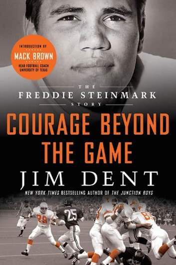 Courage Beyond the Game - The Freddie Steinmark Story ebook by Jim Dent