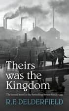 Theirs Was the Kingdom ebook by R F Delderfield