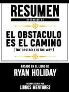 Resumen Extendido De El Obstáculo Es El Camino (The Obstacle Is The Way) - Basado En El Libro De Ryan Holiday ebook by Libros Mentores