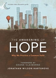 The Awakening of Hope - Why We Practice a Common Faith ebook by Jonathan Wilson-Hartgrove,Shane Claiborne