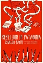 Rebellion in Patagonia ebook by Osvaldo Bayer, Paul Sharkey, Joshua Neuhouser