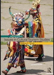 Issues in Cultural Tourism Studies ebook by Smith, Melanie K.
