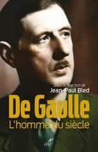 De Gaulle - L'homme du siècle ebook by Jean-paul Bled