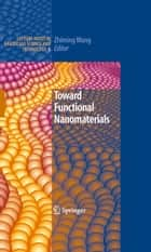 Toward Functional Nanomaterials ebook by Zhiming M Wang