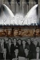 In the Shadow of Kinzua - The Seneca Nation of Indians since World War II ebook by Laurence M. Hauptman