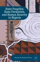 State Fragility, State Formation, and Human Security in Nigeria ebook by M. Okome