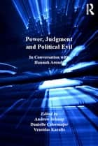 Power, Judgment and Political Evil ebook by Danielle Celermajer,Andrew Schaap