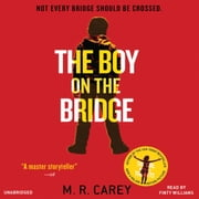 The Boy on the Bridge - Booktrack Edition audiobook by M. R. Carey