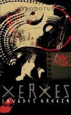 Xerxes Invades Greece ebook by Herodotus