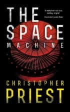 The Space Machine ebook by Christopher Priest