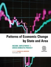 Patterns of Economic Change by State and Area 2016: Income, Employment, & Gross Domestic Product ebook by Anderson, Hannah M.
