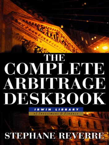 The Complete Arbitrage Deskbook ebook by Stephane Reverre