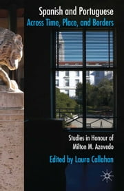 Spanish and Portuguese across Time, Place, and Borders - Studies in Honour of Milton M. Azevedo ebook by L. Callahan