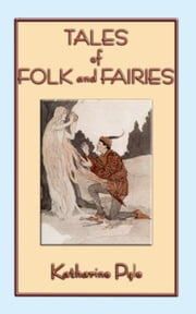 Tales of Folk and Fairies - 15 Out of the Ordinary Folk and Fairy Tales ebook by Pyle, Katharine