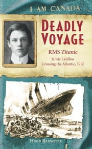 I Am Canada: Deadly Voyage - R.M.S. Titanic, Jamie Laidlaw, April 14, 1912 ebook by Hugh Brewster