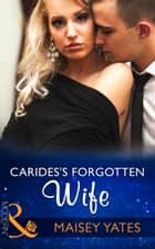 Carides's Forgotten Wife (Mills & Boon Modern) ebook by Maisey Yates
