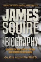James Squire: The Biography ebook by Glen Humphries