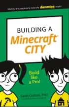 Building a Minecraft City - Build Like a Pro! ebook by Guthals