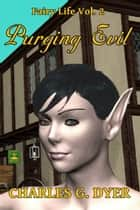 Purging Evil: Fairy Life Vol. 2 ebook by Charles G. Dyer