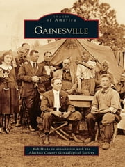 Gainesville ebook by Rob Hicks,Alachua County Genealogical Society
