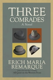 Three Comrades - A Novel ebook by Erich Maria Remarque,Arthur Wesley Wheen