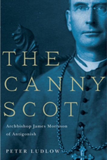 The Canny Scot - Archbishop James Morrison of Antigonish ebook by Peter Ludlow