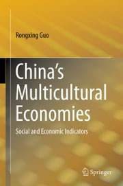 China's Multicultural Economies - Social and Economic Indicators ebook by Rongxing Guo
