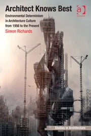 Architect Knows Best - Environmental Determinism in Architecture Culture from 1956 to the Present ebook by Dr Simon Richards,Dr Eamonn Canniffe