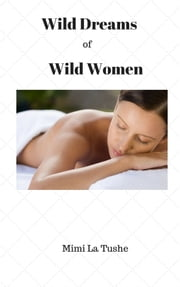 Wild Dreams Of Wild Women ebook by Mimi La Tushe